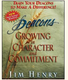 DEACONS GROWING IN CHARACTER AND COMMITMENT - Jim Henry