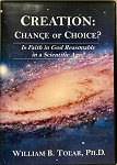 CREATION: CHANCE OR CHOICE - William B. Tolar, PhD.