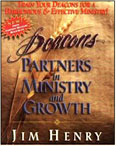 DEACONS: PARTNERS IN MINISTRY & GROWTH - Jim Henry