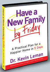 HAVE A NEW FAMILY BY FRIDAY - Dr. Kevin Leman